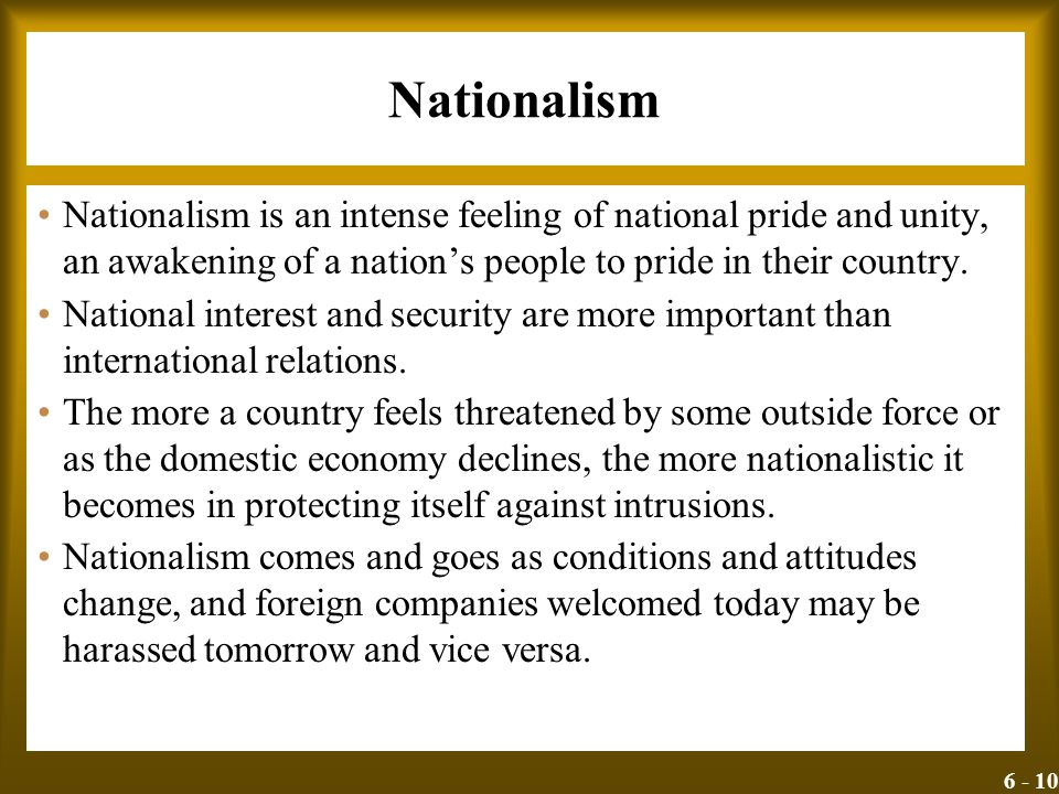6 - 10 Nationalism Nationalism is an intense feeling of national pride and unity, an awakening of a nation's people to pride in their country. Nationa