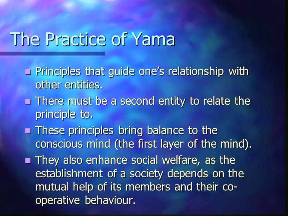 The Practice of Yama Principles that guide one's relationship with other entities.