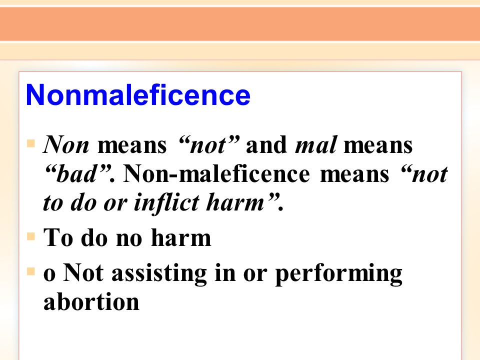 Nonmaleficence  Non means not and mal means bad .