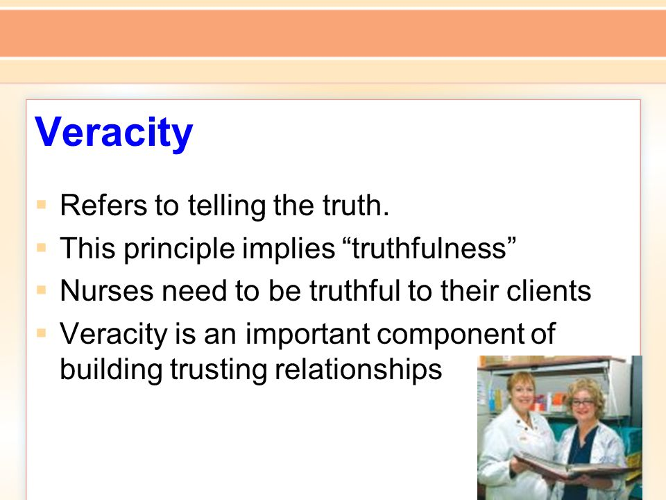 Veracity  Refers to telling the truth.