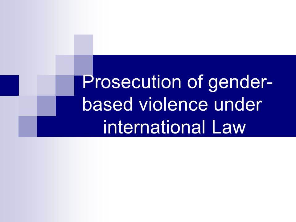 Prosecution of gender- based violence under international Law