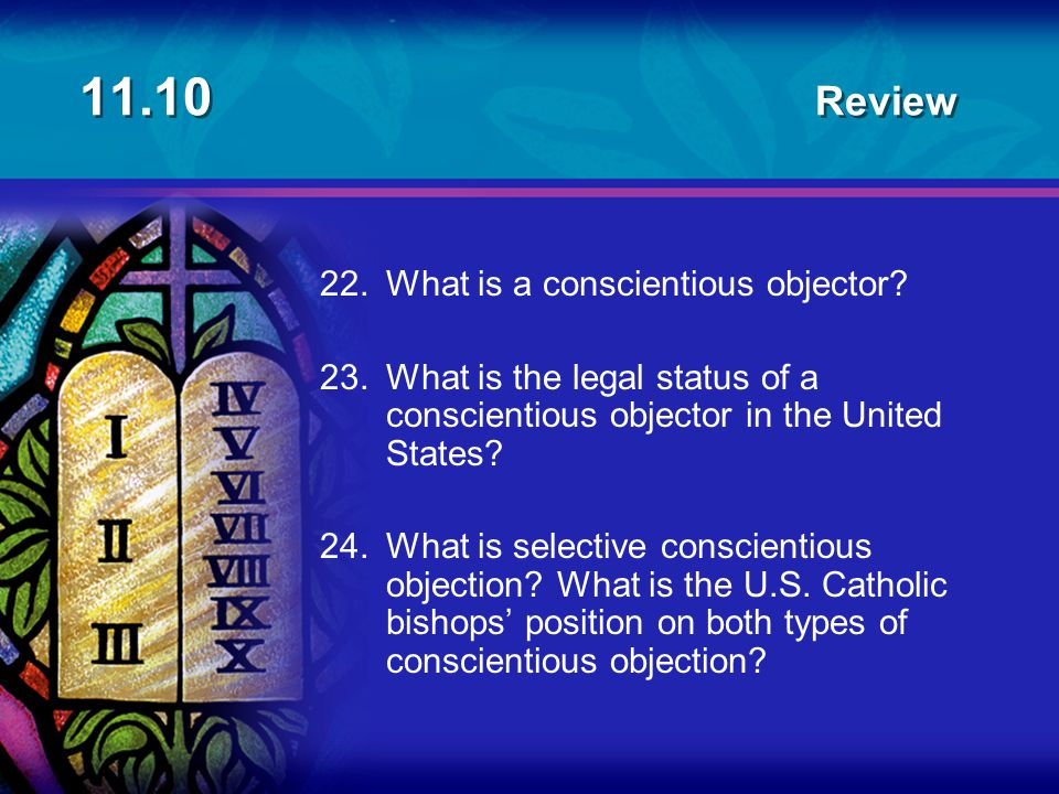 11.10 Review 22.What is a conscientious objector? 23.What is the legal status of a conscientious objector in the United States? 24.What is selective c