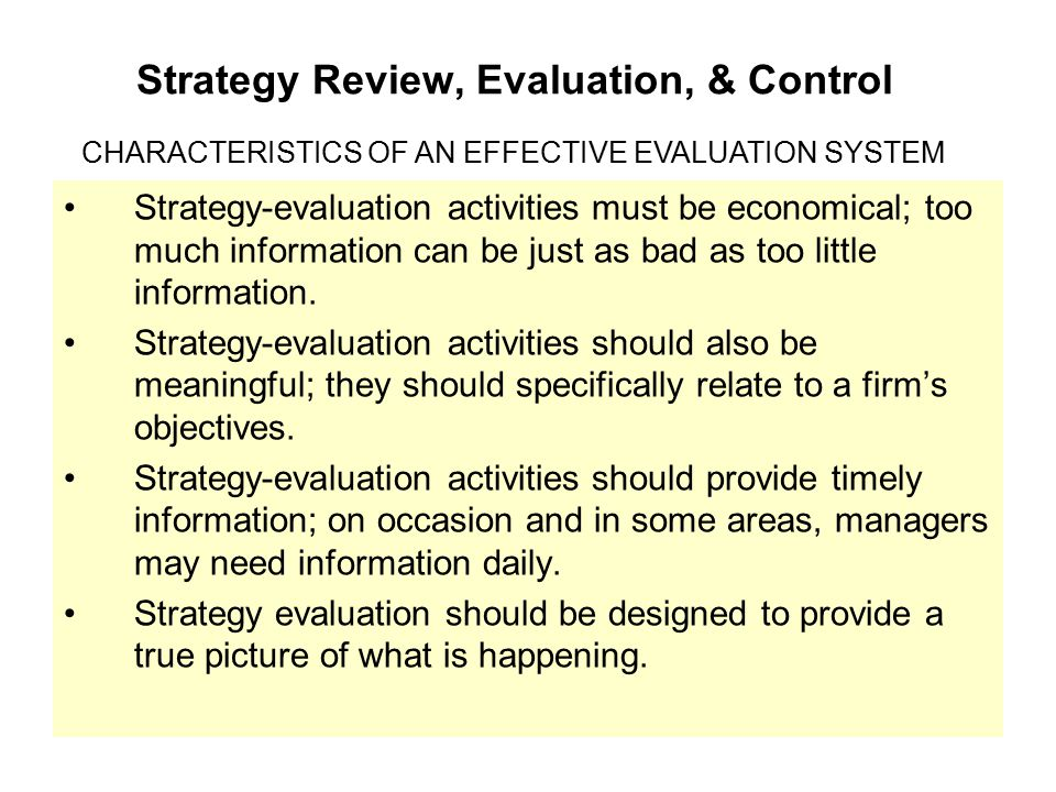 Strategy Review, Evaluation, & Control Strategy-evaluation activities must be economical; too much information can be just as bad as too little inform