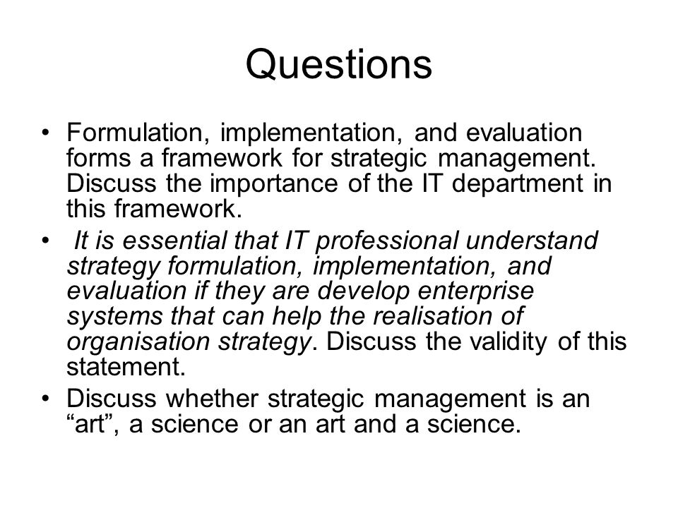 Questions Formulation, implementation, and evaluation forms a framework for strategic management. Discuss the importance of the IT department in this