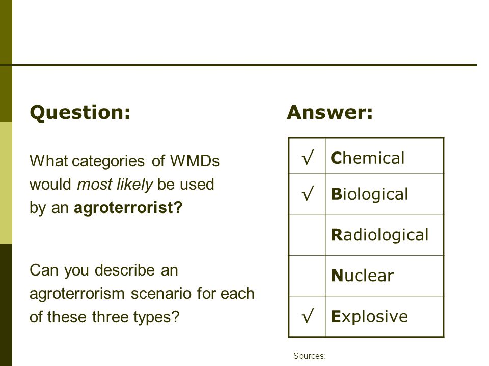 Question: What categories of WMDs would most likely be used by an agroterrorist.
