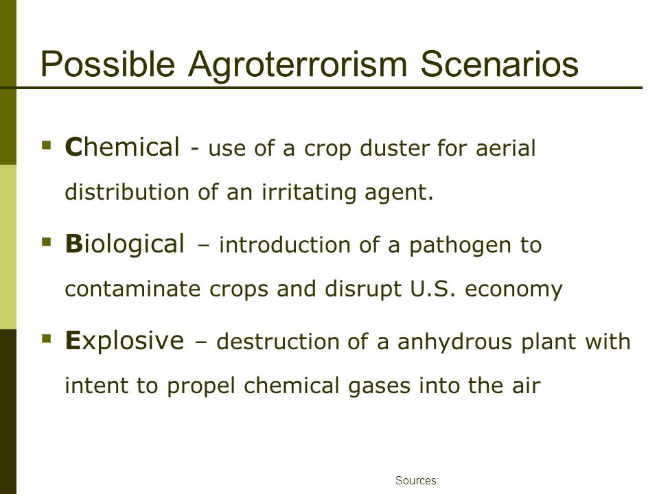 Possible Agroterrorism Scenarios Sources:  Chemical - use of a crop duster for aerial distribution of an irritating agent.