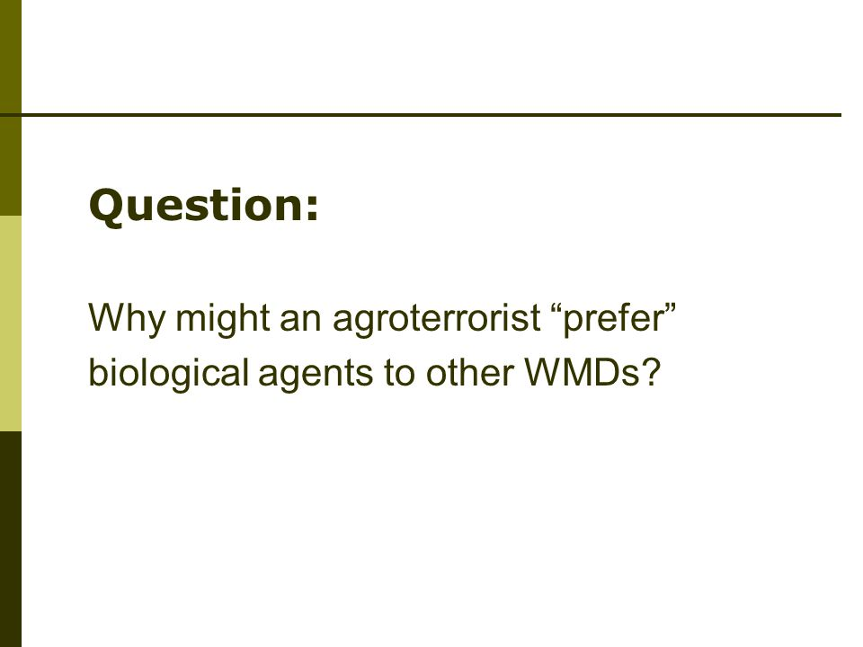 Question: Why might an agroterrorist prefer biological agents to other WMDs?