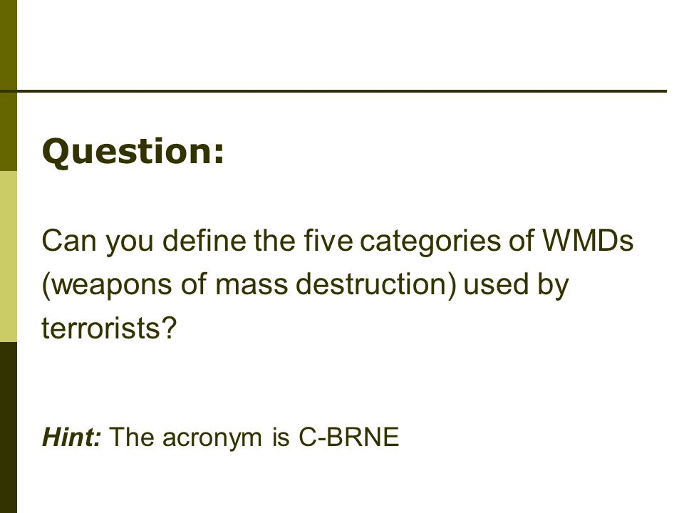 Question: Can you define the five categories of WMDs (weapons of mass destruction) used by terrorists.