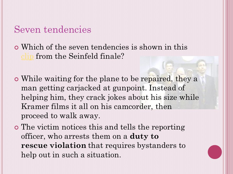 Seven tendencies Which of the seven tendencies is shown in this clip from the Seinfeld finale? clip While waiting for the plane to be repaired, they a