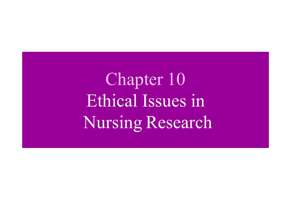 Chapter 10 Ethical Issues in Nursing Research