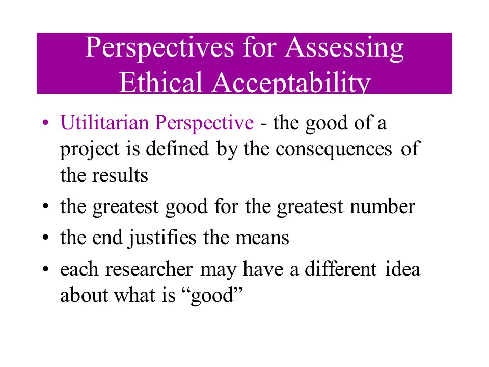 Deontological Perspective Proposes absolute moral imperatives (Kant) (e.g.