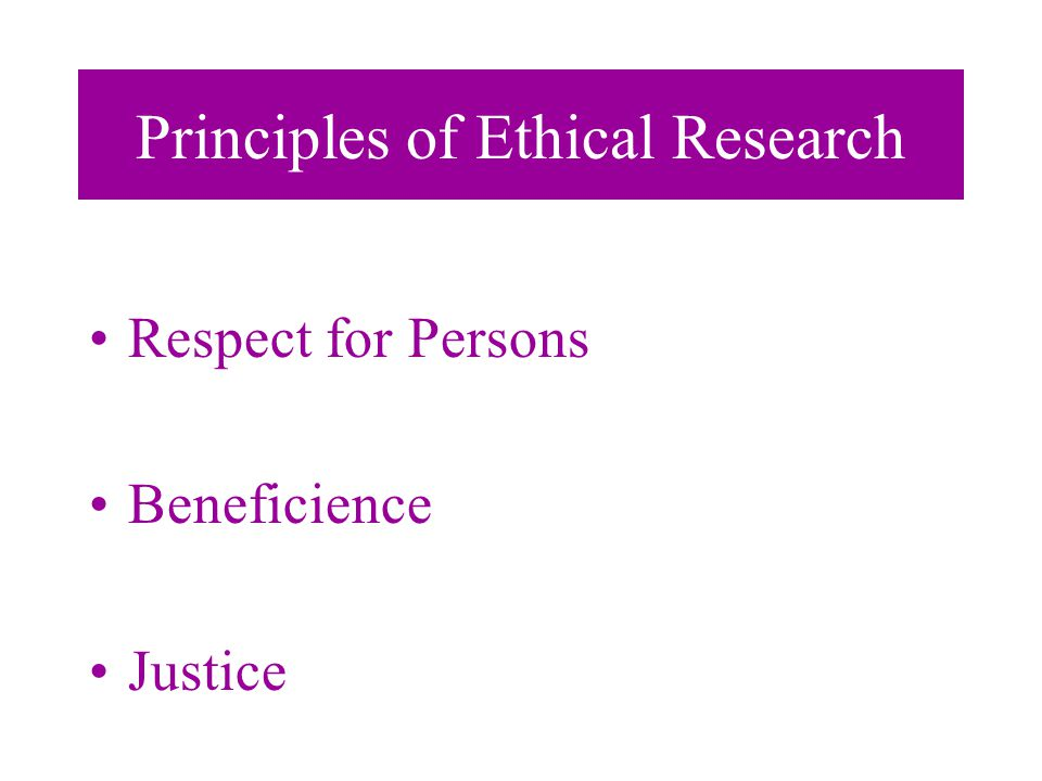 Respect for Persons Forms the foundation of participant's right to informed consent, privacy, & confidentiality involves respecting autonomy or right to choose freely right to be free from pressure or coercion confidentiality & anonymity must be protected must have information to make informed choices (risks vs benefits)