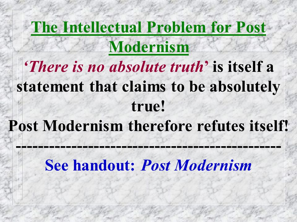 . Post Modernism is a 'care-free' attitude to life coming from the conviction that there are no universal truths. But can that conviction remain care-