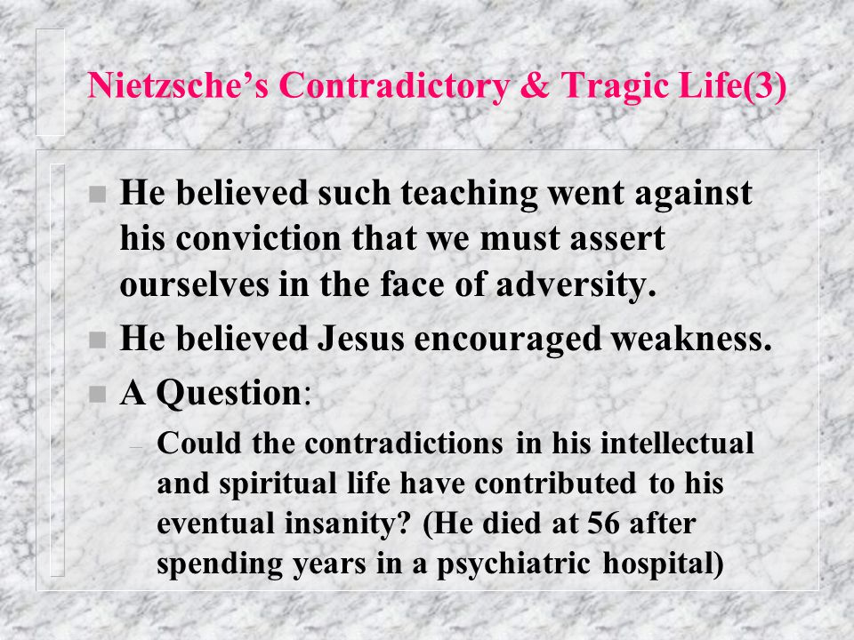 Nietzsche's Contradictory & Tragic Life(2) n Yet he hated teaching of Jesus (which taught 'slave morality' such as: – Blessed are the poor in spirit,