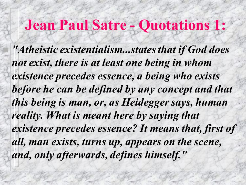 EXISTENTIALISM AFTER KIERKEGAARD – Some books by Jean Paul Sartre  Nausea  Mockery of 'humanism'.  Distinction between a person and a thing is blur