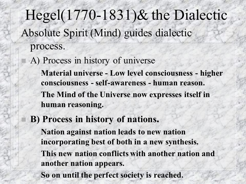 The Dialectic. n Process. n Thesis against Antithesis leads to Synthesis.