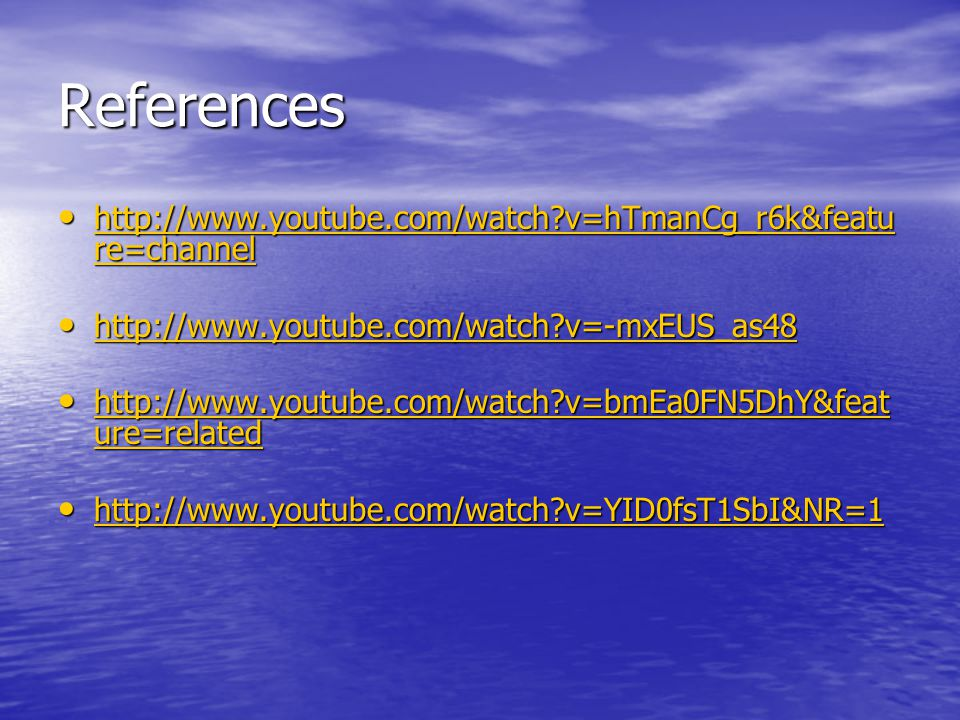 References http://www.youtube.com/watch?v=hTmanCg_r6k&featu re=channel http://www.youtube.com/watch?v=hTmanCg_r6k&featu re=channel http://www.youtube.com/watch?v=hTmanCg_r6k&featu re=channel http://www.youtube.com/watch?v=hTmanCg_r6k&featu re=channel http://www.youtube.com/watch?v=-mxEUS_as48 http://www.youtube.com/watch?v=-mxEUS_as48 http://www.youtube.com/watch?v=-mxEUS_as48 http://www.youtube.com/watch?v=bmEa0FN5DhY&feat ure=related http://www.youtube.com/watch?v=bmEa0FN5DhY&feat ure=related http://www.youtube.com/watch?v=bmEa0FN5DhY&feat ure=related http://www.youtube.com/watch?v=bmEa0FN5DhY&feat ure=related http://www.youtube.com/watch?v=YID0fsT1SbI&NR=1 http://www.youtube.com/watch?v=YID0fsT1SbI&NR=1 http://www.youtube.com/watch?v=YID0fsT1SbI&NR=1