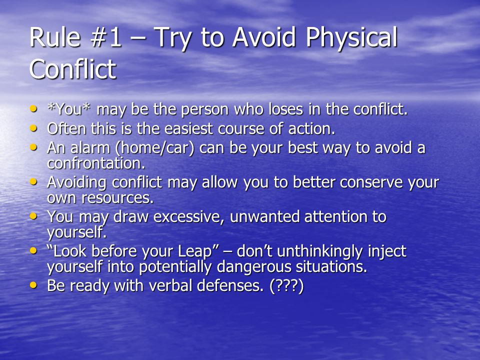 Rule #1 – Try to Avoid Physical Conflict *You* may be the person who loses in the conflict.