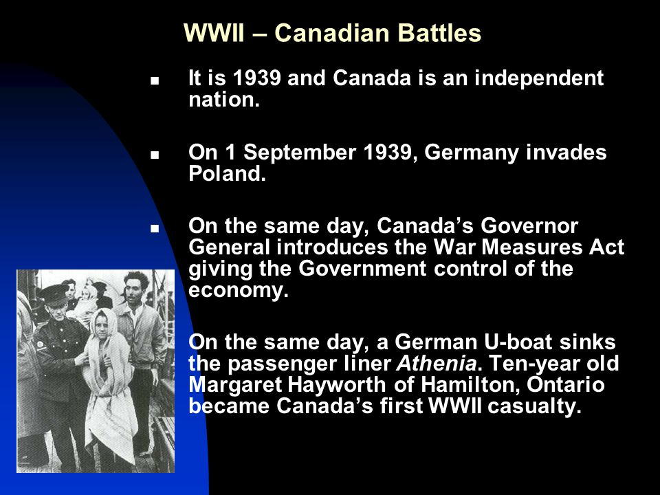 WWII – Canadian Battles It is 1939 and Canada is an independent nation.