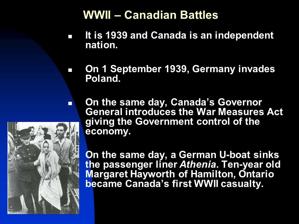 WWII – Canadian Battles On 10 September 1939, Canada declares war.