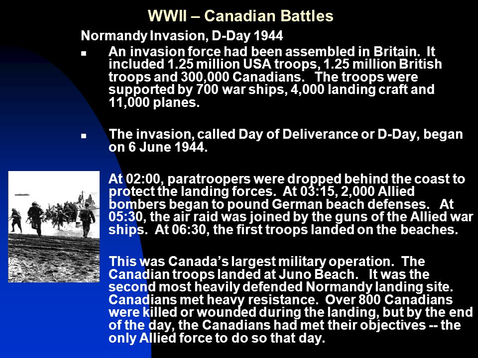 WWII – Canadian Battles Normandy Invasion, D-Day 1944 An invasion force had been assembled in Britain.