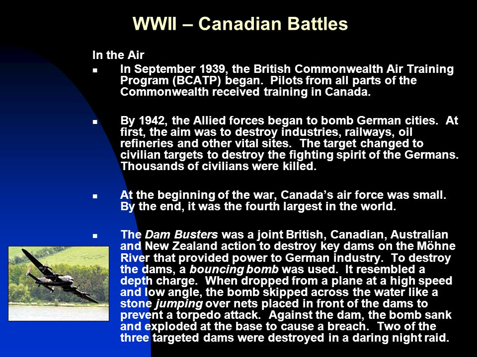 WWII – Canadian Battles In the Air In September 1939, the British Commonwealth Air Training Program (BCATP) began.