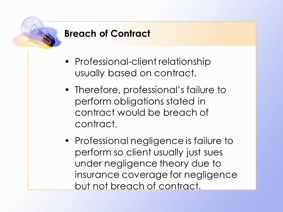Breach of Contract Professional-client relationship usually based on contract.