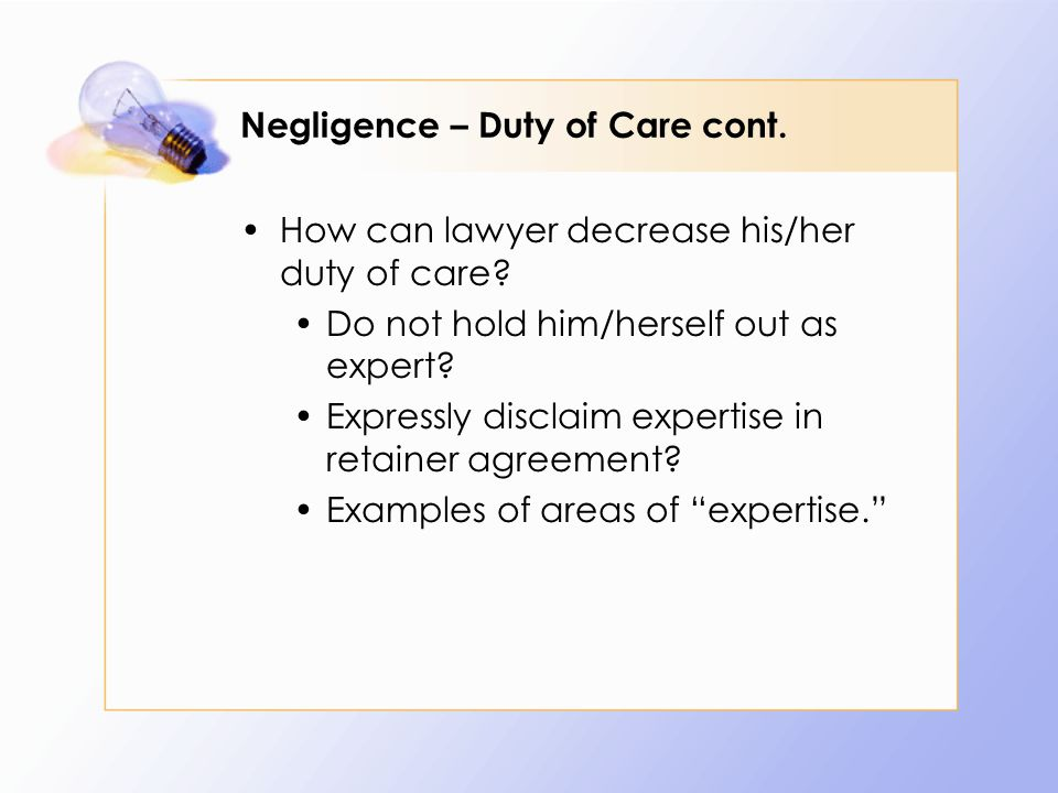 Negligence – Duty of Care cont. How can lawyer decrease his/her duty of care.