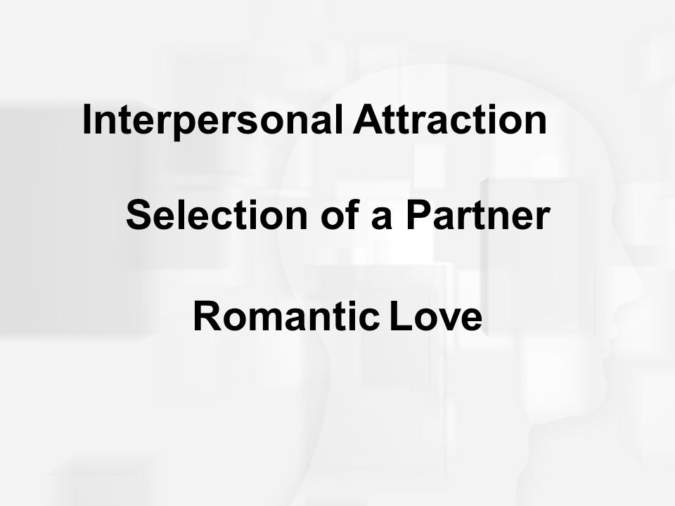 Selection of a Partner Romantic Love Interpersonal Attraction