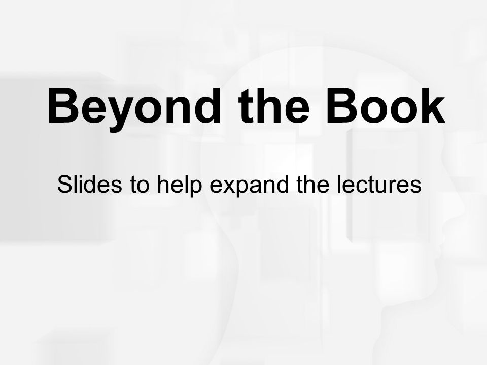 Beyond the Book Slides to help expand the lectures