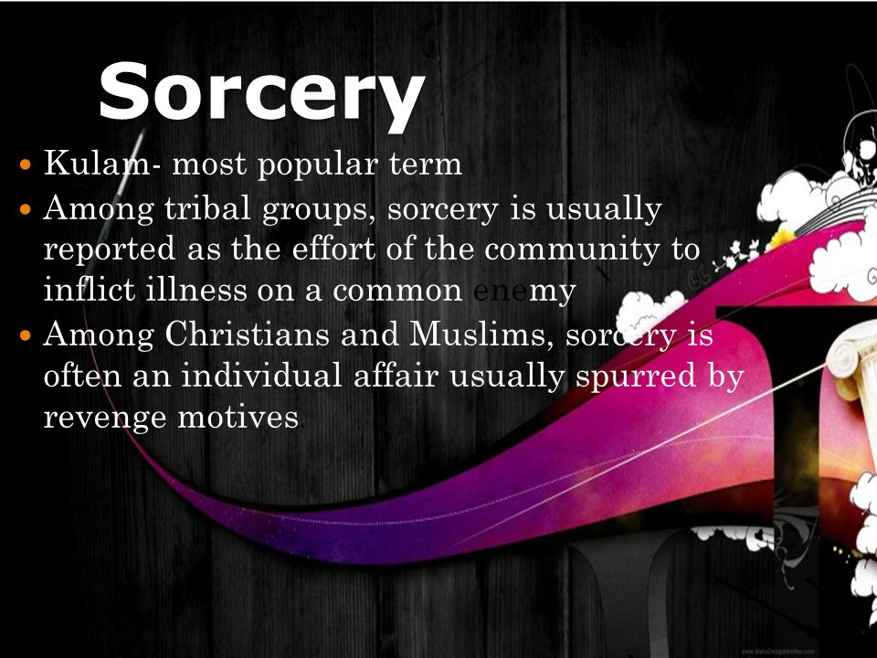 Sorcery Kulam- most popular term Among tribal groups, sorcery is usually reported as the effort of the community to inflict illness on a common enemy