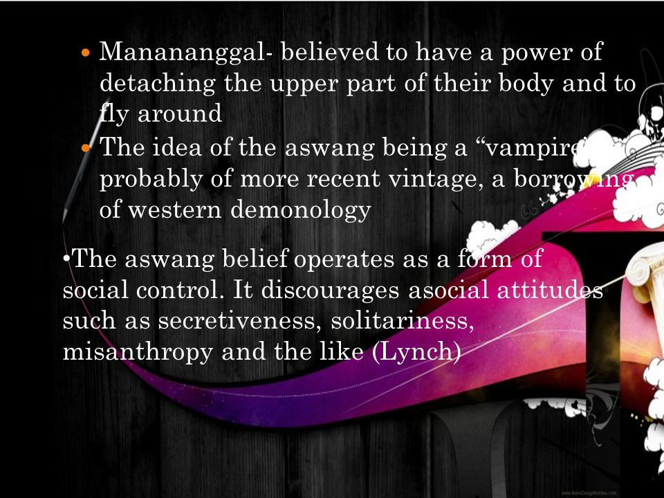 """Manananggal- believed to have a power of detaching the upper part of their body and to fly around The idea of the aswang being a """"vampire"""" is probably"""