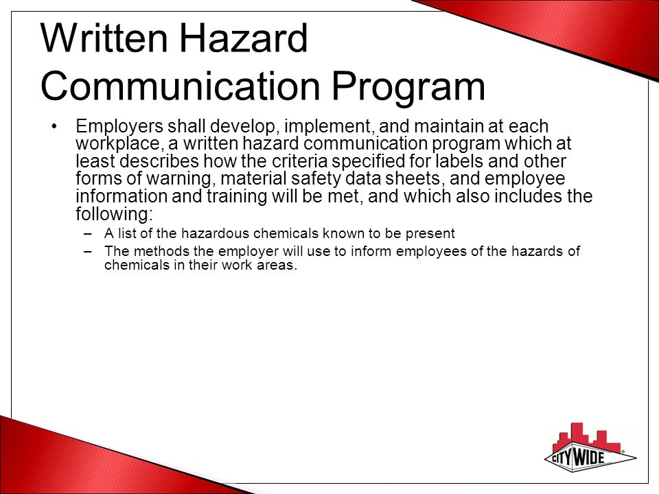 Employee Information and Training Employers shall provide employees with effective information and training on hazardous chemicals in their work area –At the time of their initial assignment, –Whenever a new physical or health hazard is introduced into their work area.