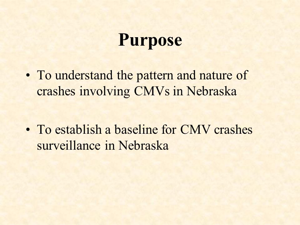 Purpose To understand the pattern and nature of crashes involving CMVs in Nebraska To establish a baseline for CMV crashes surveillance in Nebraska