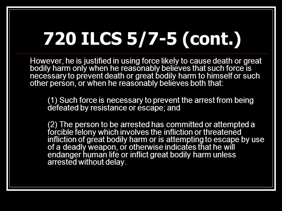 720 ILCS 5/7-5 (cont.) However, he is justified in using force likely to cause death or great bodily harm only when he reasonably believes that such f