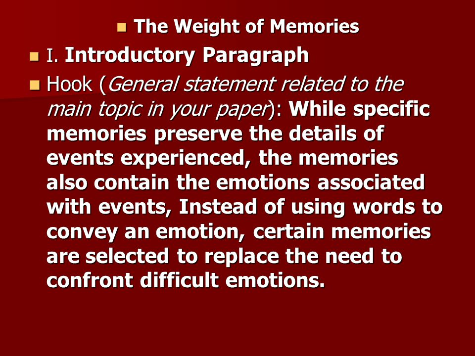 The Weight of Memories The Weight of Memories I. Introductory Paragraph I. Introductory Paragraph Hook (General statement related to the main topic in