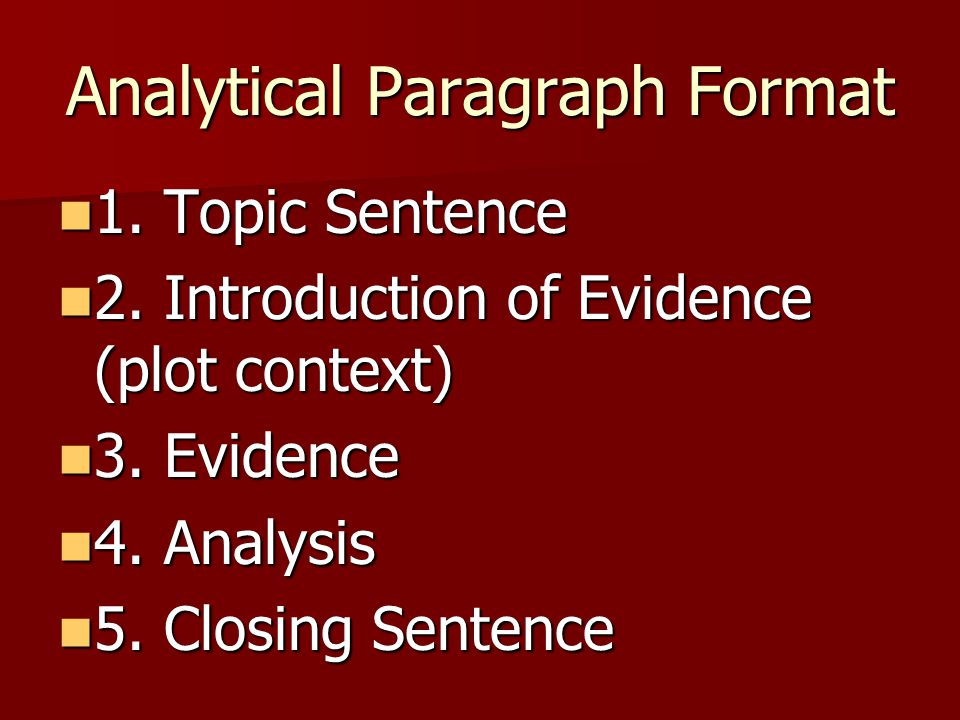 Analytical Paragraph Format 1. Topic Sentence 1. Topic Sentence 2. Introduction of Evidence (plot context) 2. Introduction of Evidence (plot context)