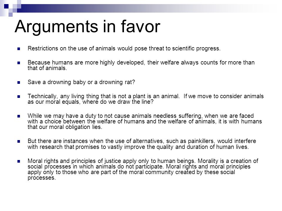 Arguments in favor Restrictions on the use of animals would pose threat to scientific progress.