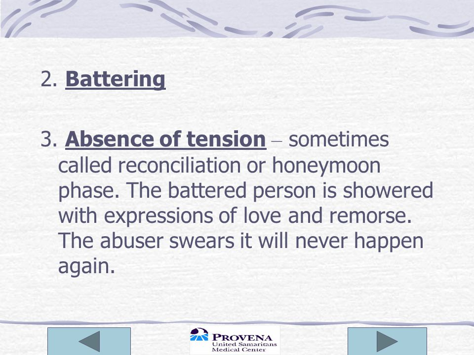 2. Battering 3. Absence of tension – sometimes called reconciliation or honeymoon phase.