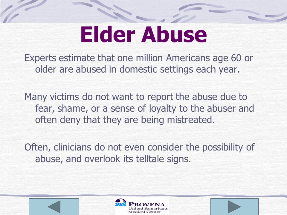Elder Abuse Experts estimate that one million Americans age 60 or older are abused in domestic settings each year.