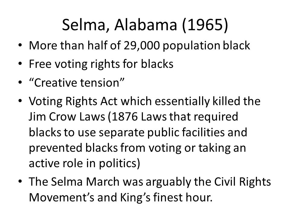 "Selma, Alabama (1965) More than half of 29,000 population black Free voting rights for blacks ""Creative tension"" Voting Rights Act which essentially k"