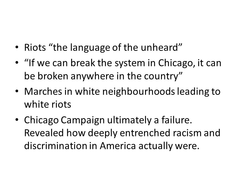 "Riots ""the language of the unheard"" ""If we can break the system in Chicago, it can be broken anywhere in the country"" Marches in white neighbourhoods"