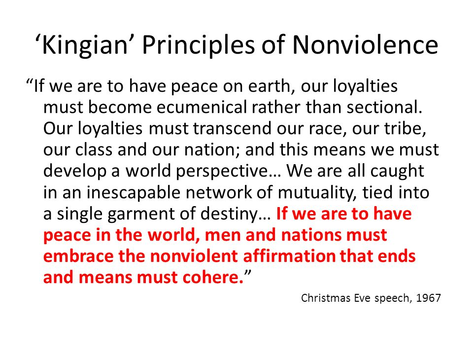 "'Kingian' Principles of Nonviolence ""If we are to have peace on earth, our loyalties must become ecumenical rather than sectional. Our loyalties must"