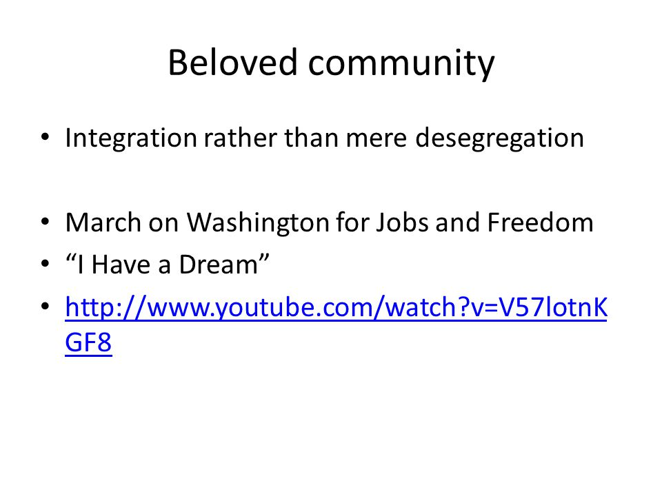 "Beloved community Integration rather than mere desegregation March on Washington for Jobs and Freedom ""I Have a Dream"" http://www.youtube.com/watch?v="