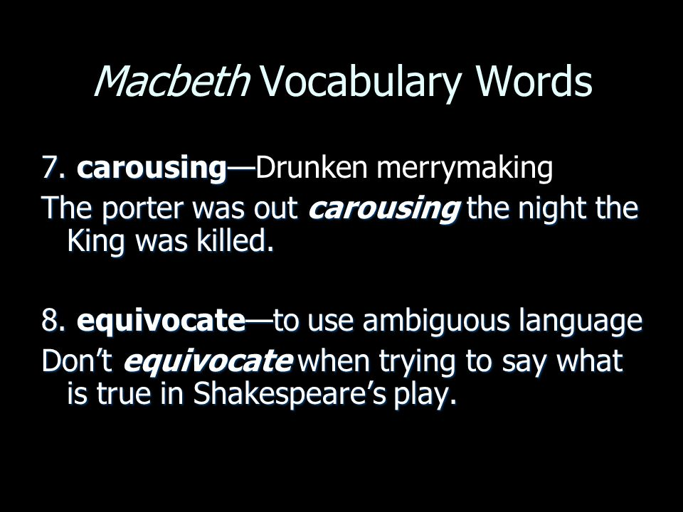 Macbeth Vocabulary Words 7. carousing— 7.
