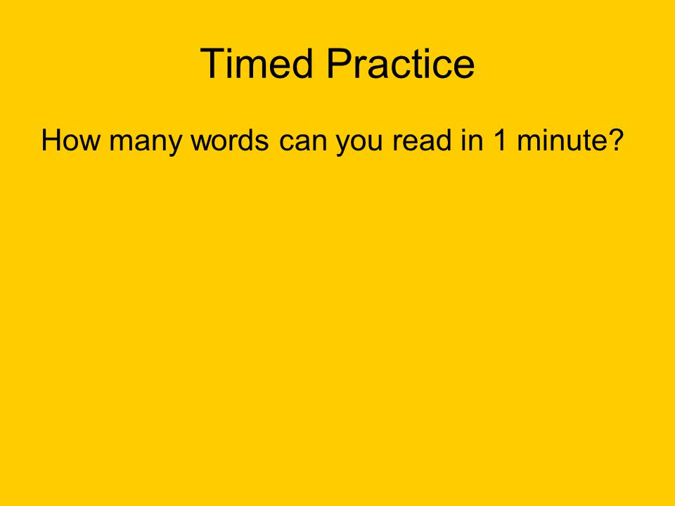 Timed Practice How many words can you read in 1 minute?