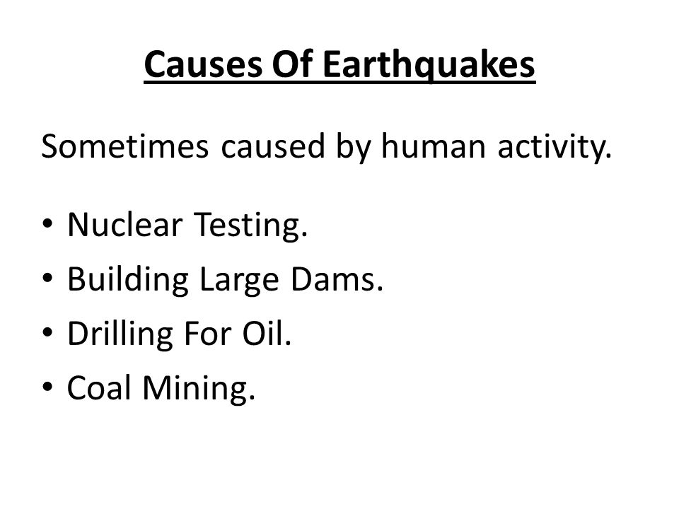 Causes Of Earthquakes Sometimes caused by human activity.