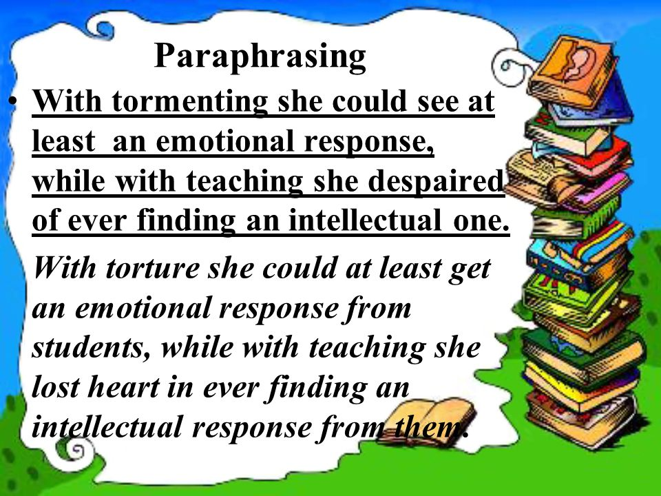 Paraphrasing With tormenting she could see at least an emotional response, while with teaching she despaired of ever finding an intellectual one.