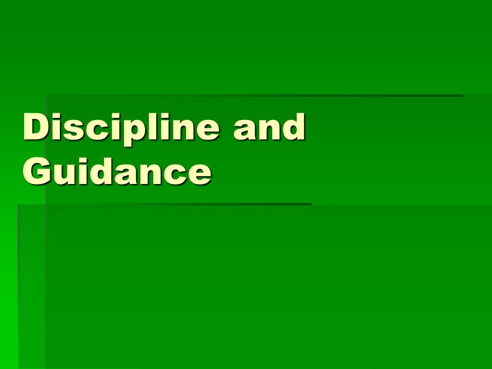 Discipline and Guidance