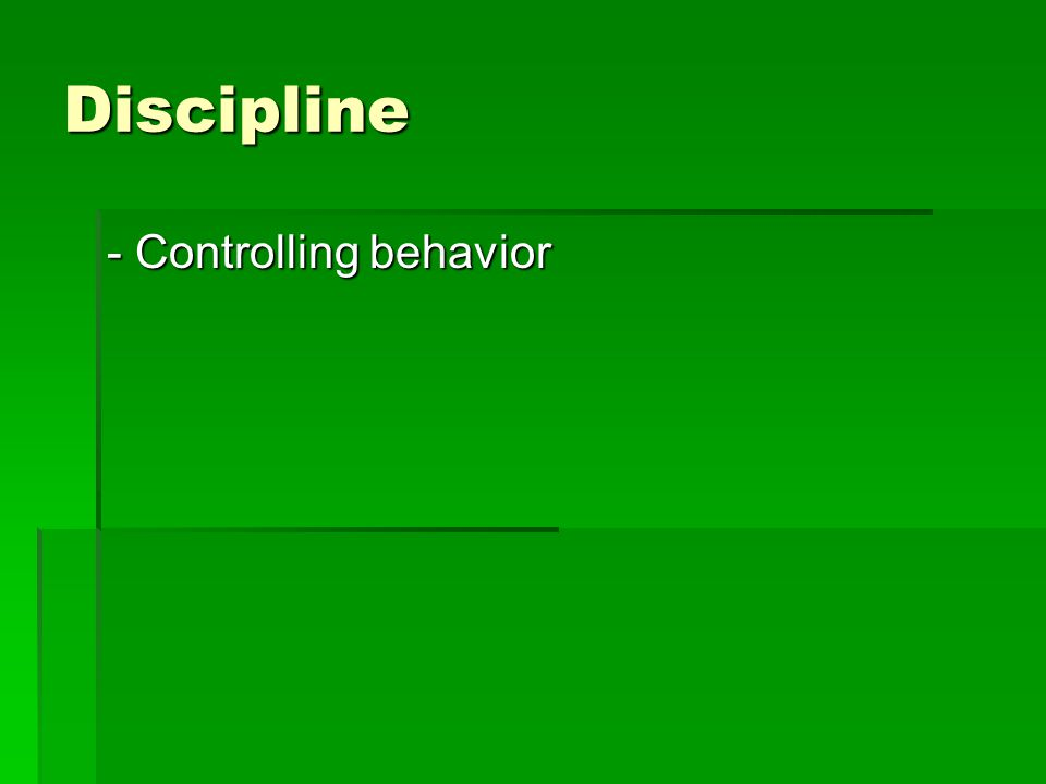 Discipline - Controlling behavior